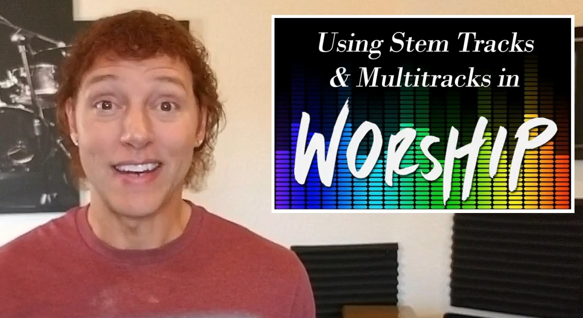 Using Stem Tracks and MultiTracks in Worship: An Independent Guide by a Worship Leader